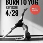 4/29 BORN TO YOG with Kiyoshi