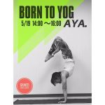 5/19(日)BORN TO YOG with Aya.