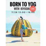 7/28‼︎BORN TO YOG Kiyoshi ‼︎
